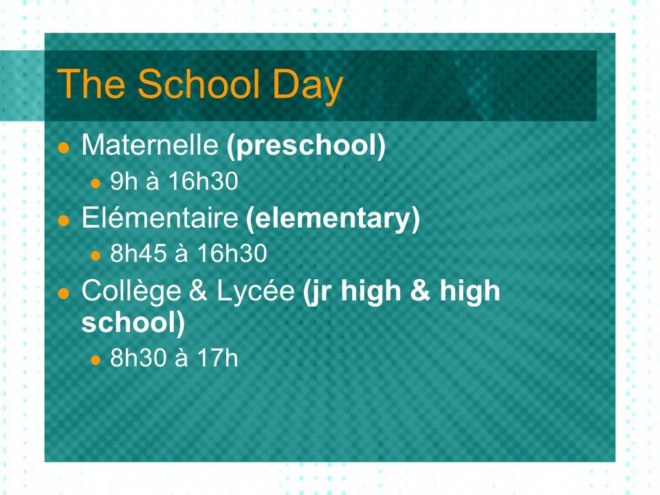 The School Day Maternelle (preschool) 9h à 16h30 Elémentaire (elementary) 8h45 à 16h30 Collège & Lycée (jr high & high school) 8h30 à 17h