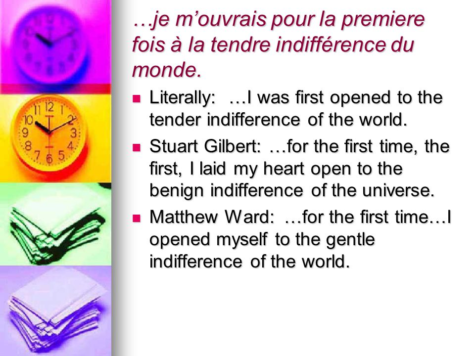 …je mouvrais pour la premiere fois à la tendre indifférence du monde. Literally: …I was first opened to the tender indifference of the world. Literall