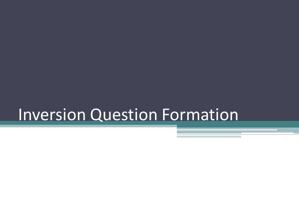 Inversion Question Formation