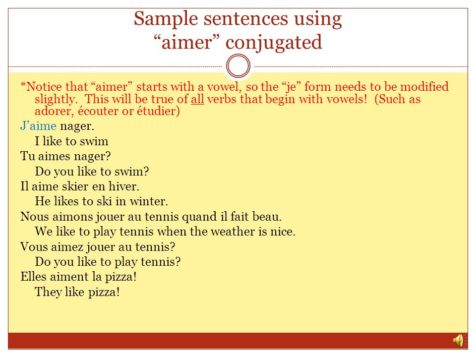 Sample sentences using aimer conjugated *Notice that aimer starts with a vowel, so the je form needs to be modified slightly.