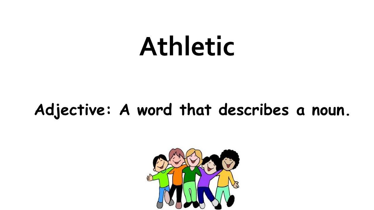 Athletic Adjective: A word that describes a noun.