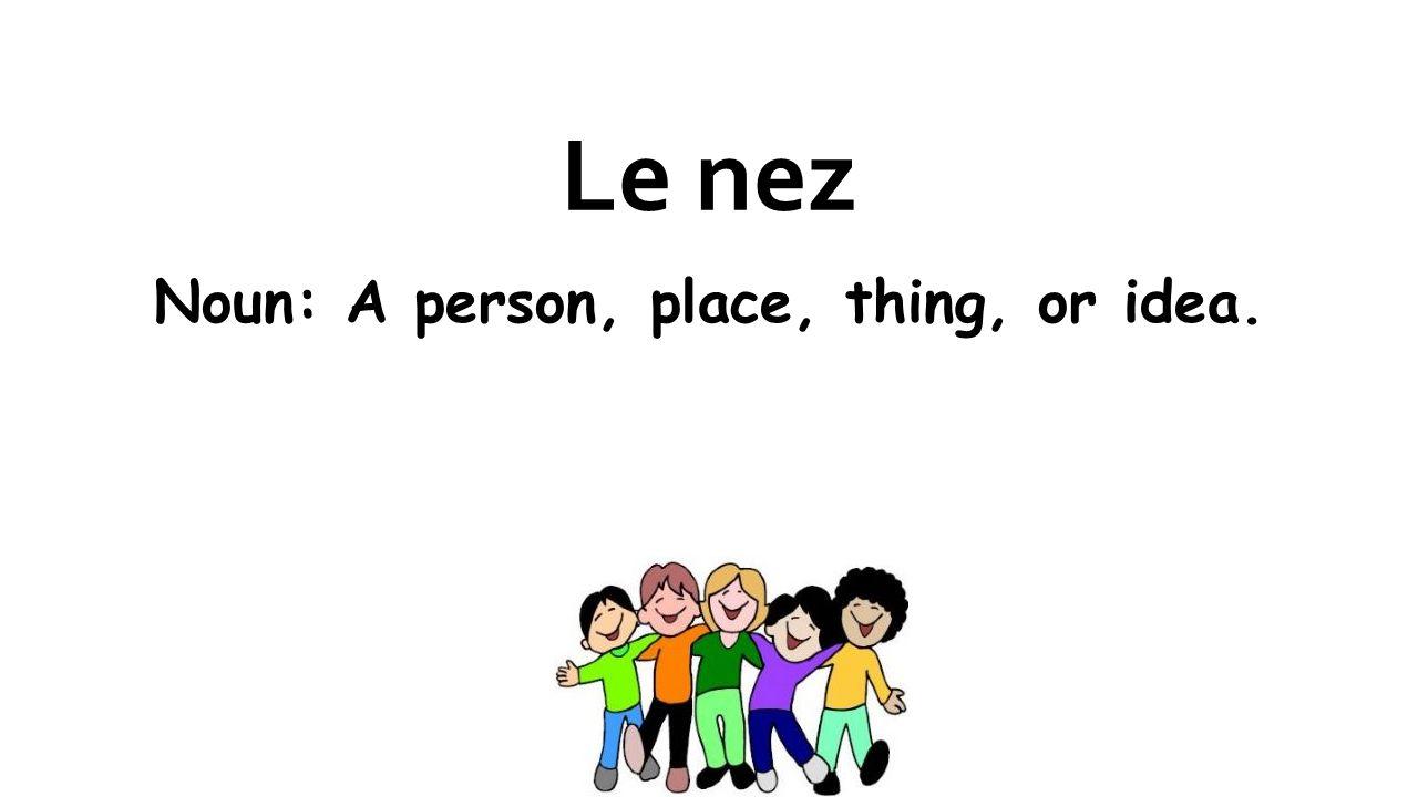 Le nez Noun: A person, place, thing, or idea.