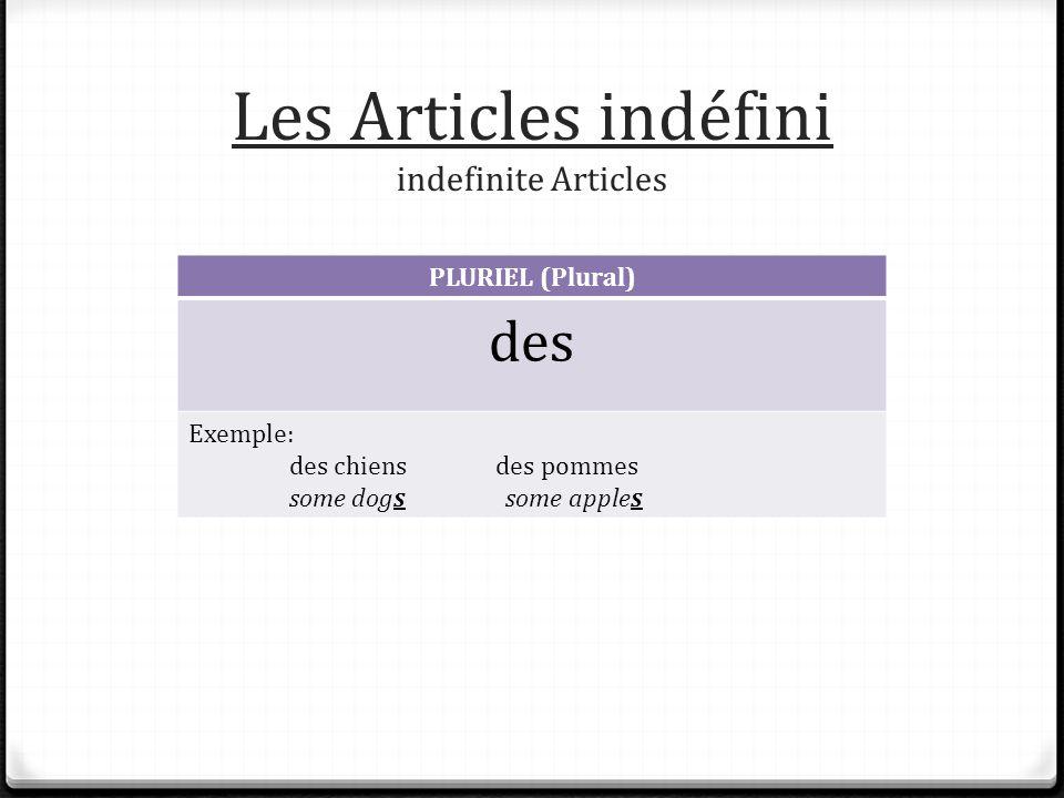 Les Articles indéfini indefinite Articles PLURIEL (Plural) des Exemple: des chiens des pommes some dogs some apples