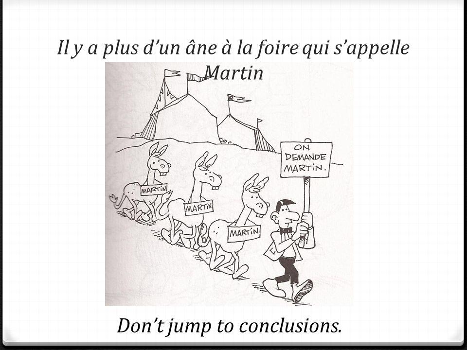 Il y a plus dun âne à la foire qui sappelle Martin Dont jump to conclusions.