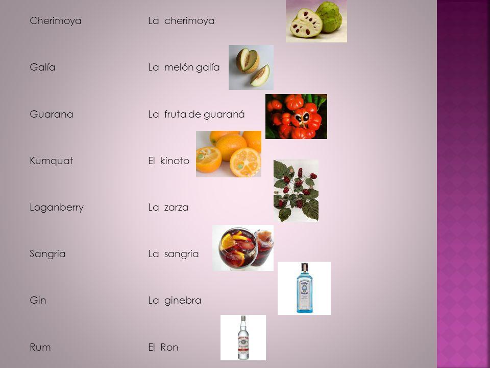 Cherimoya Galía Guarana Kumquat Loganberry Sangria Gin Rum La cherimoya La melón galía La fruta de guaraná El kinoto La zarza La sangria La ginebra El Ron