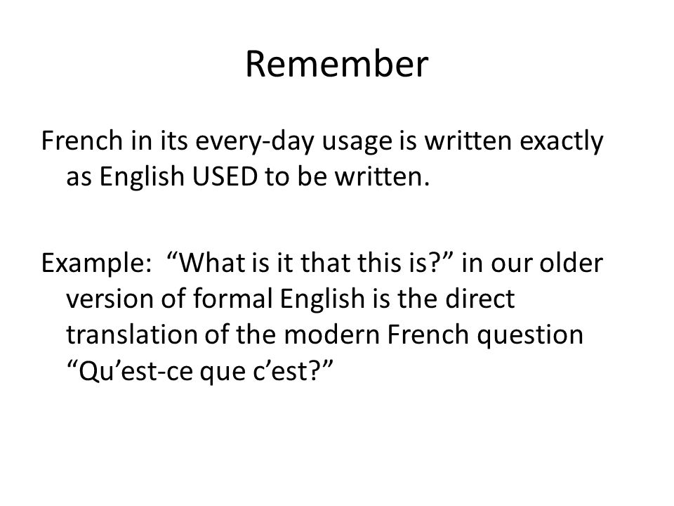 Remember French in its every-day usage is written exactly as English USED to be written.