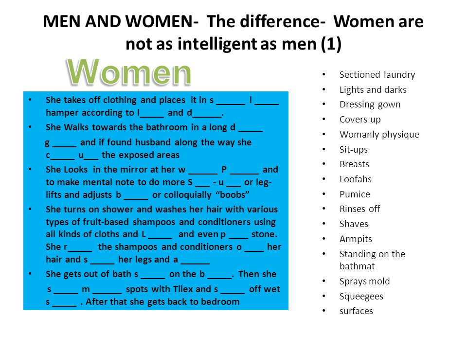MEN AND WOMEN- The difference- Women are not as intelligent as men (1) She takes off clothing and places it in s ______ l _____ hamper according to l_____ and d______.