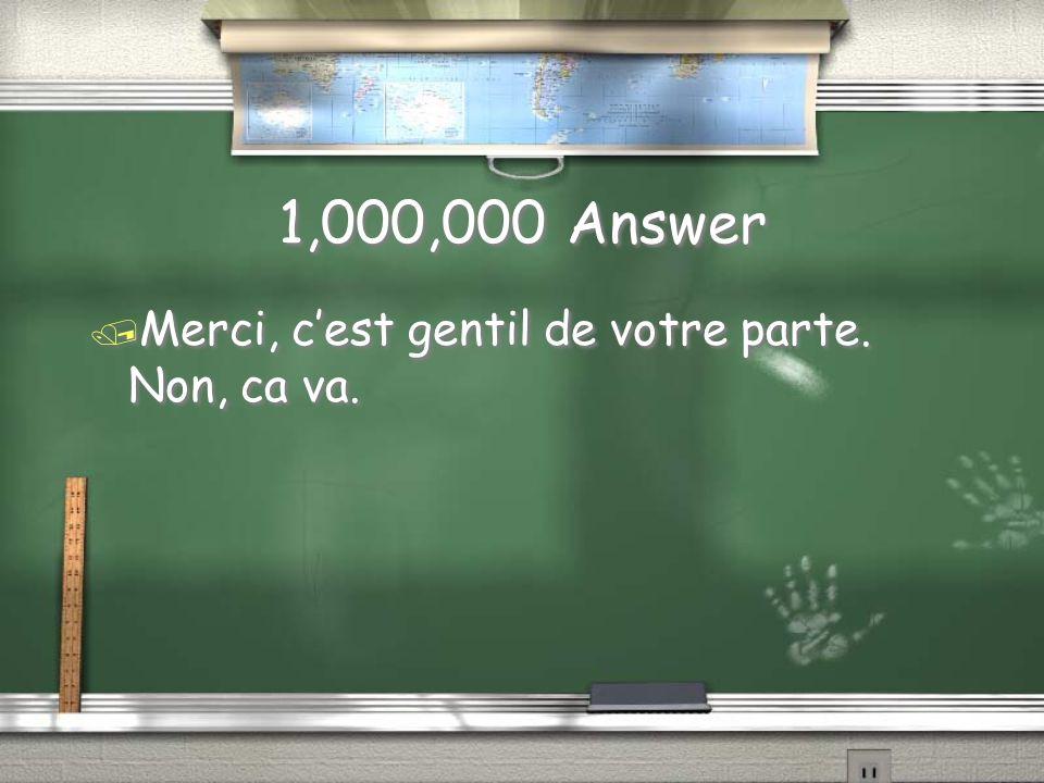 1,000,000 Question / Bienvenue chez nous! Pas trop fatigue?