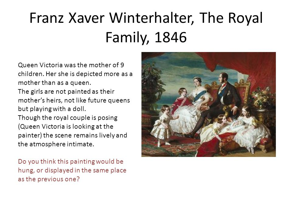 Franz Xaver Winterhalter, The Royal Family, 1846 Queen Victoria was the mother of 9 children.