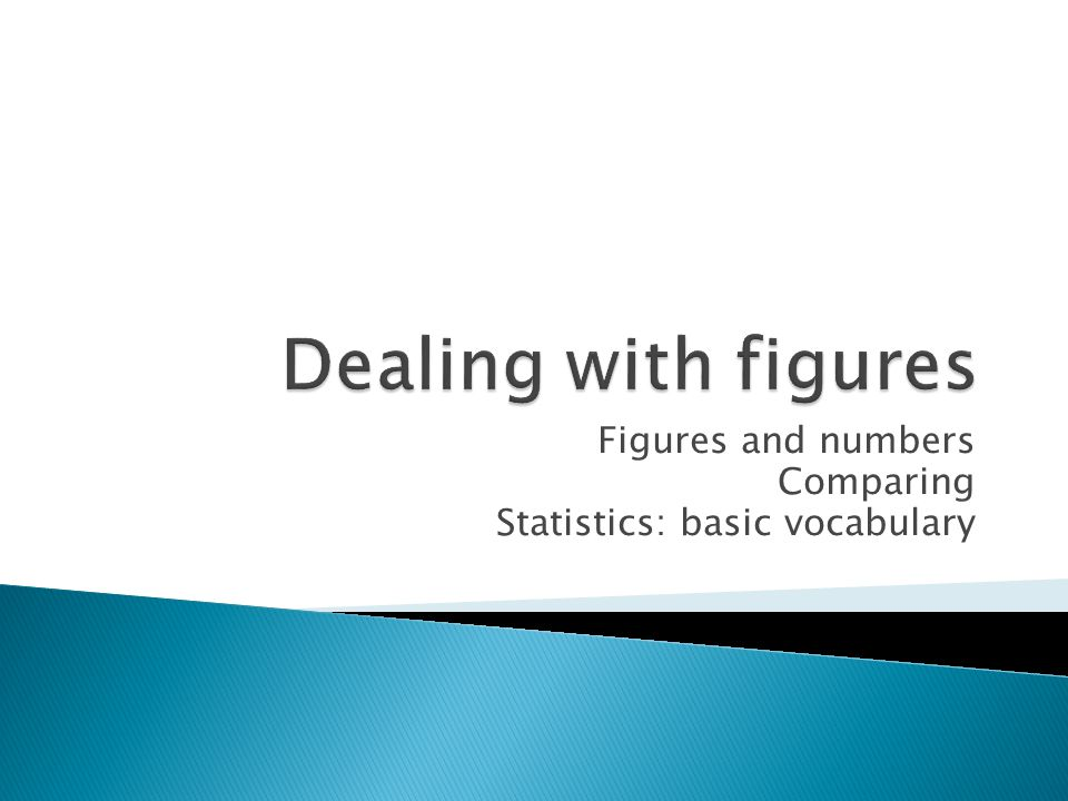 Figures and numbers Comparing Statistics: basic vocabulary