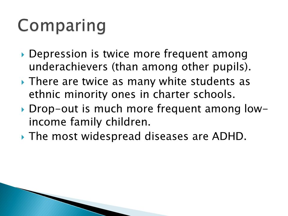 Depression is twice more frequent among underachievers (than among other pupils).