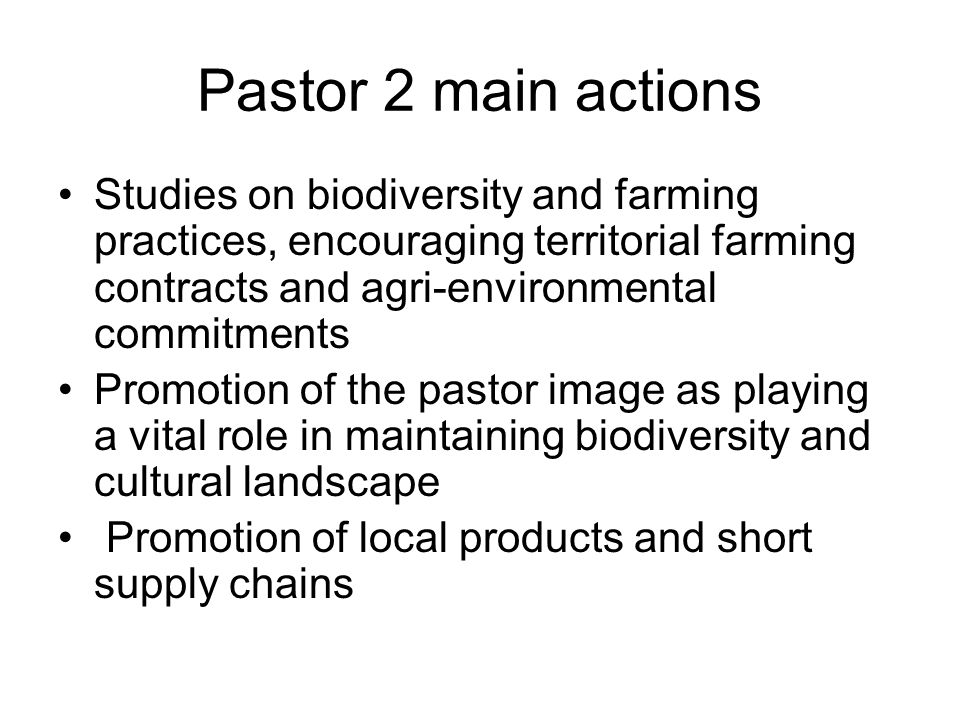 Pastor 2 main actions Studies on biodiversity and farming practices, encouraging territorial farming contracts and agri-environmental commitments Prom
