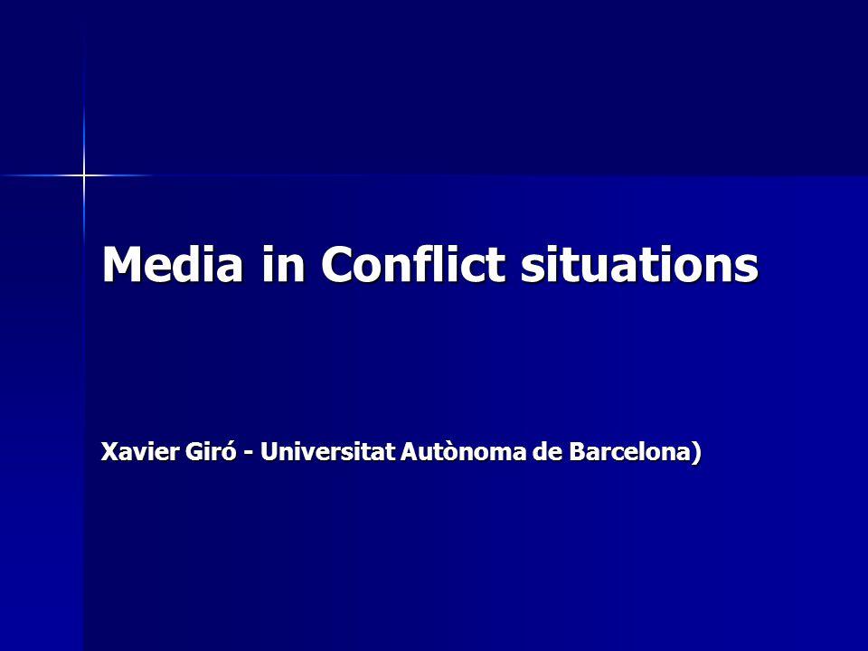 Media in Conflict situations Xavier Giró - Universitat Autònoma de Barcelona)