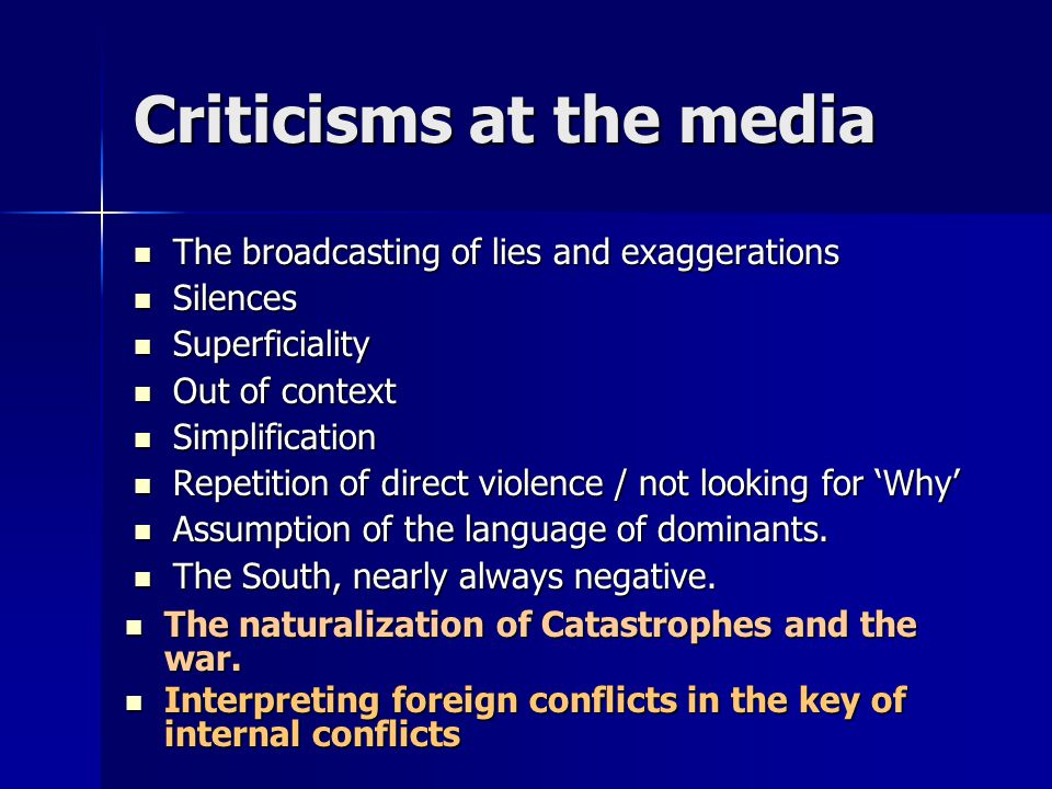 Criticisms at the media The broadcasting of lies and exaggerations The broadcasting of lies and exaggerations Silences Silences Superficiality Superfi