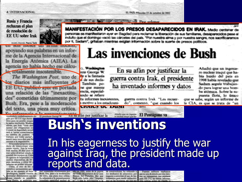 Bushs inventions In his eagerness to justify the war against Iraq, the president made up reports and data.