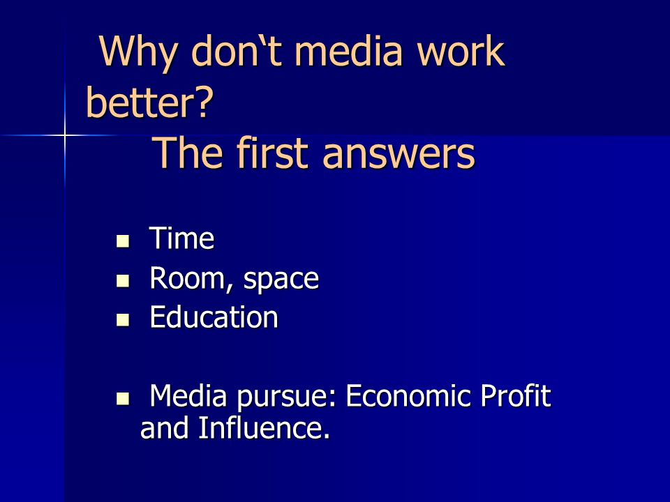 Why dont media work better . The first answers Why dont media work better .