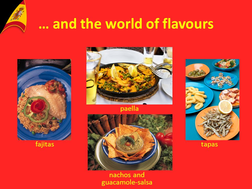 … and the world of flavours fajitas paella tapas nachos and guacamole-salsa