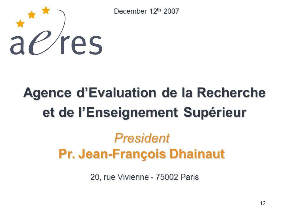 12 Agence dEvaluation de la Recherche et de lEnseignement Supérieur 20, rue Vivienne - 75002 Paris December 12 th 2007 President Pr.