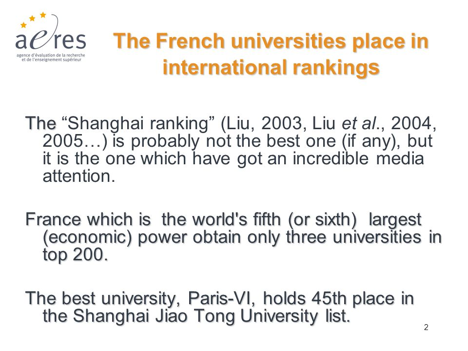 2 The French universities place in international ranking s The The Shanghai ranking (Liu, 2003, Liu et al., 2004, 2005…) is probably not the best one