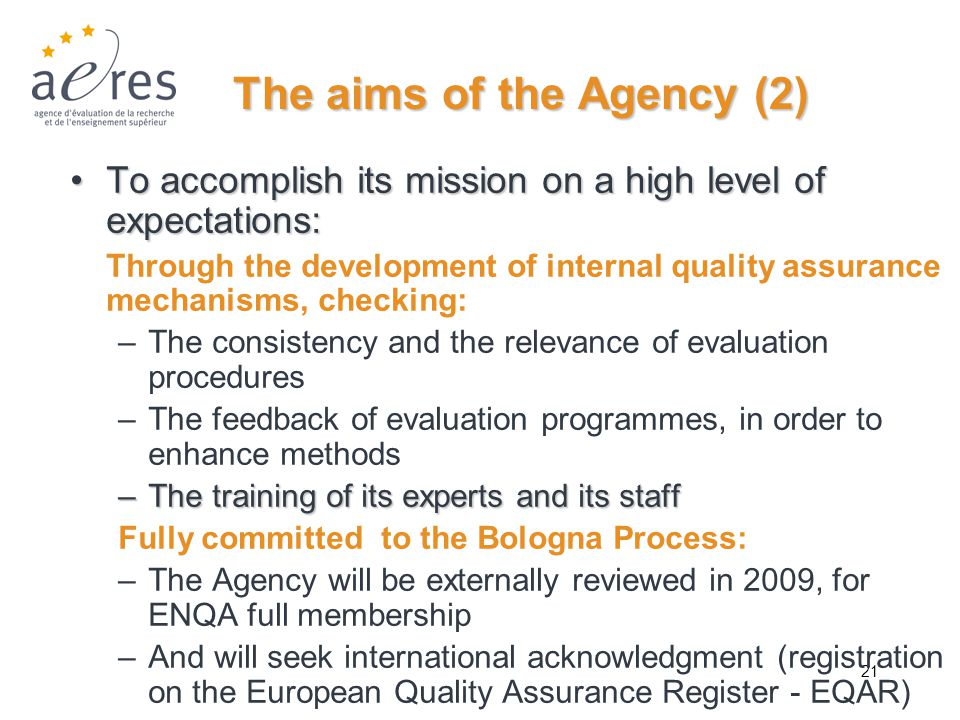 21 The aims of the Agency (2) To accomplish its mission on a high level of expectations:To accomplish its mission on a high level of expectations: Thr
