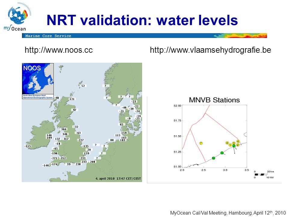 Marine Core Service MyOcean Cal/Val Meeting, Hambourg, April 12 th, 2010 NRT validation: water levels http://www.noos.cchttp://www.vlaamsehydrografie.