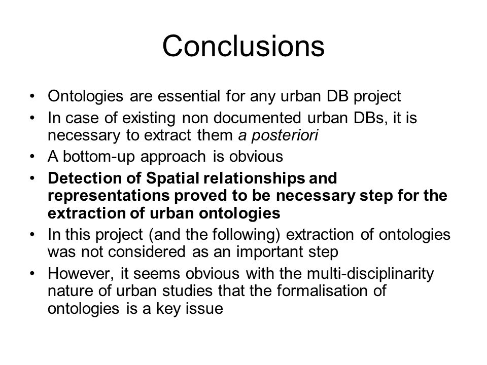 Conclusions Ontologies are essential for any urban DB project In case of existing non documented urban DBs, it is necessary to extract them a posterio