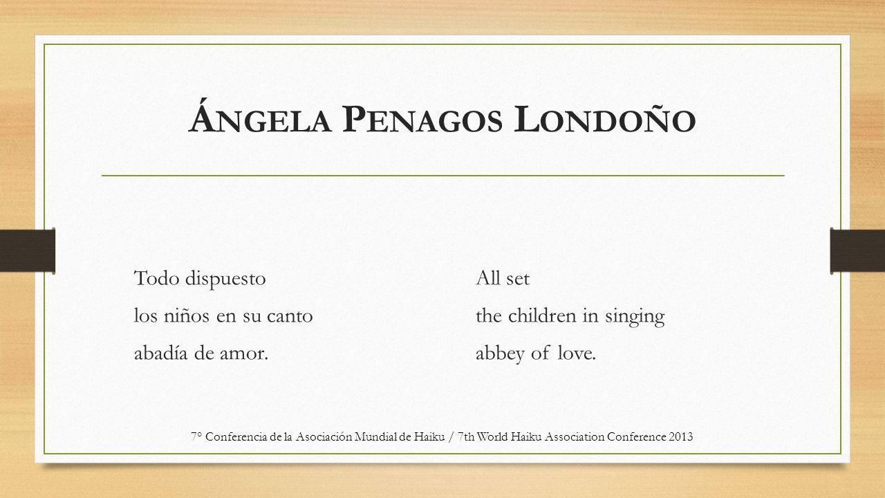 Á NGELA P ENAGOS L ONDOÑO Todo dispuesto los niños en su canto abadía de amor. All set the children in singing abbey of love. 7° Conferencia de la Aso