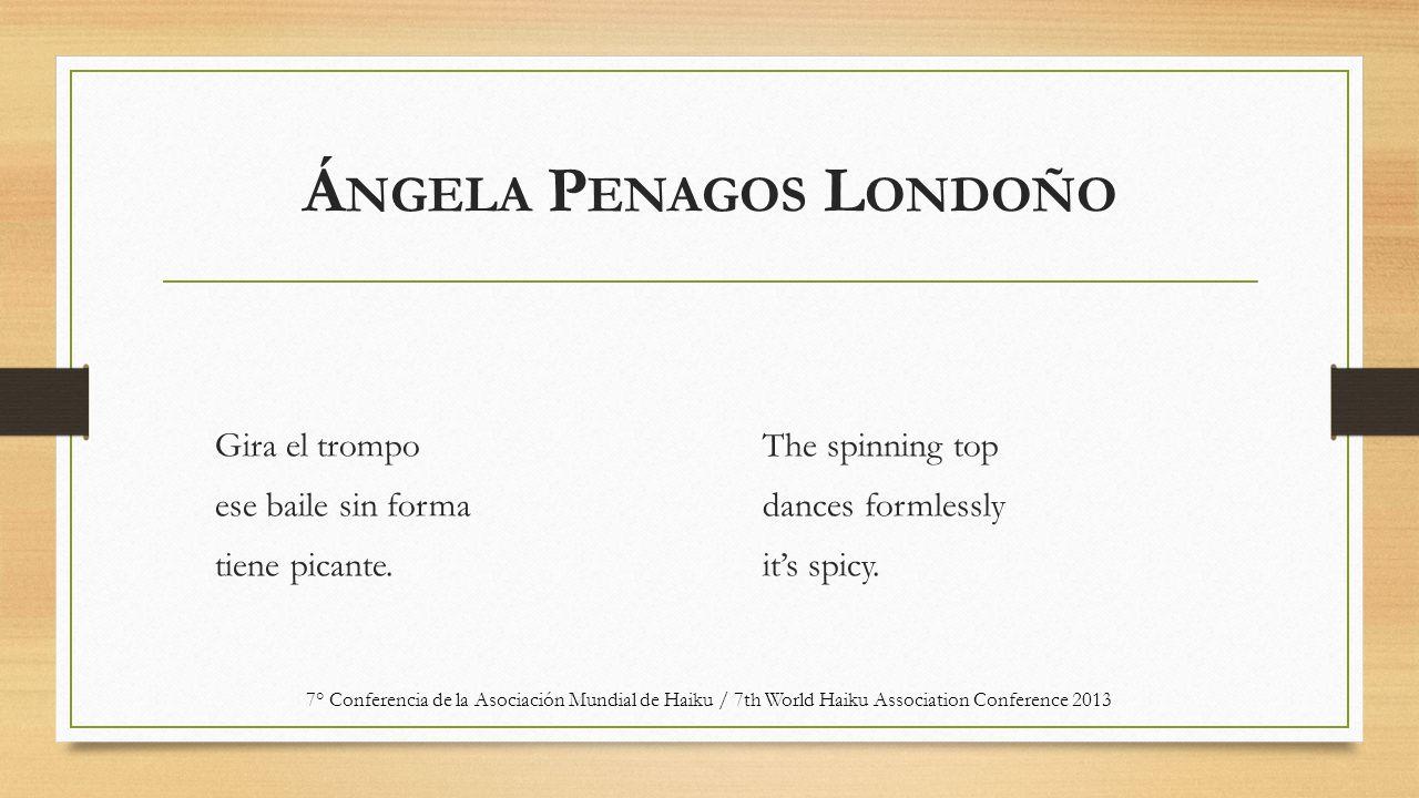 Á NGELA P ENAGOS L ONDOÑO Gira el trompo ese baile sin forma tiene picante.