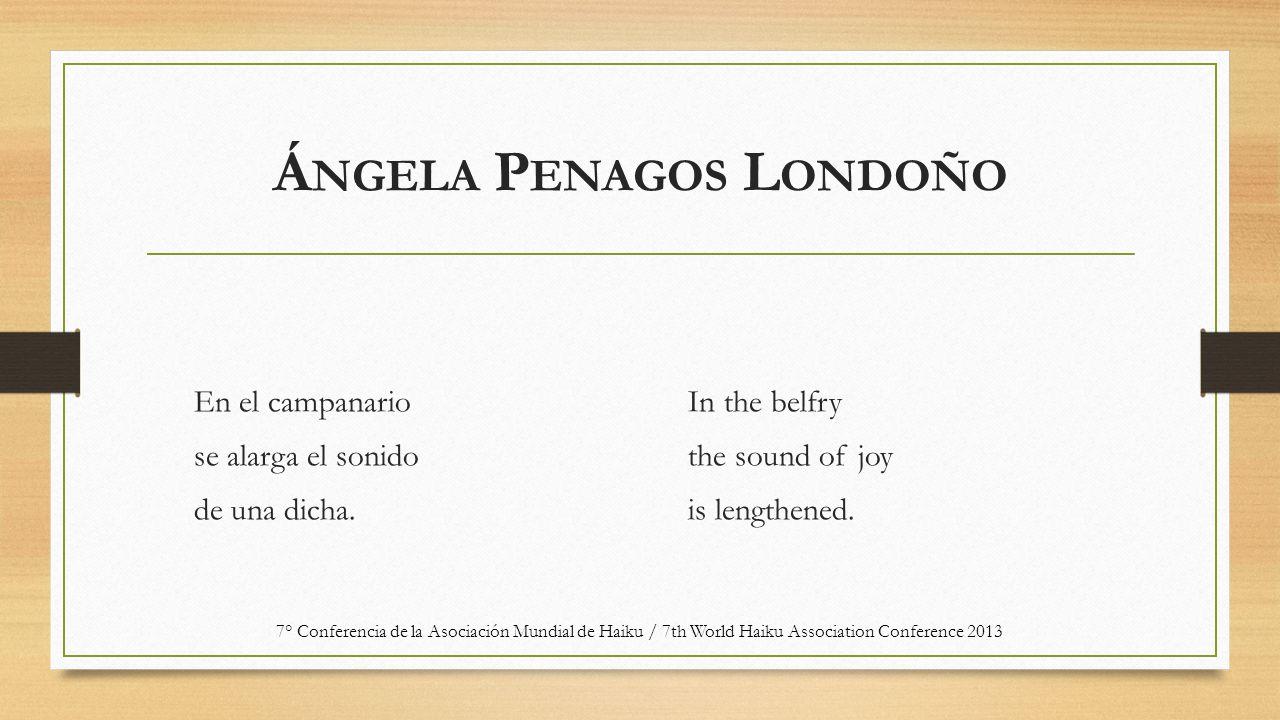 Á NGELA P ENAGOS L ONDOÑO En el campanario se alarga el sonido de una dicha. In the belfry the sound of joy is lengthened. 7° Conferencia de la Asocia