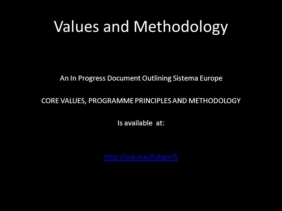 Values and Methodology An In Progress Document Outlining Sistema Europe CORE VALUES, PROGRAMME PRINCIPLES AND METHODOLOGY Is available at: http://wp.m