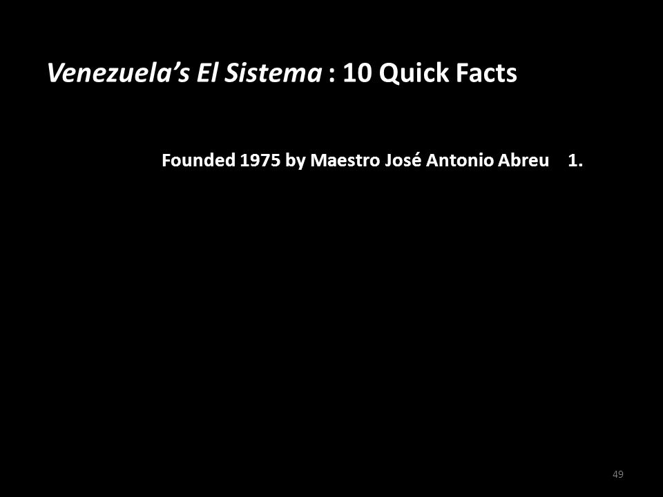 Venezuelas El Sistema : 10 Quick Facts Founded 1975 by Maestro José Antonio Abreu 1. Began with 11 young musicians rehearsing in a garage 2. Supported