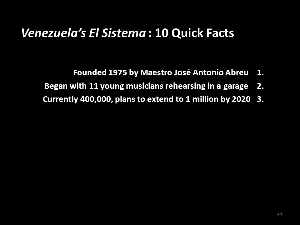 Venezuelas El Sistema : 10 Quick Facts Founded 1975 by Maestro José Antonio Abreu 1. Began with 11 young musicians rehearsing in a garage 2. Currently