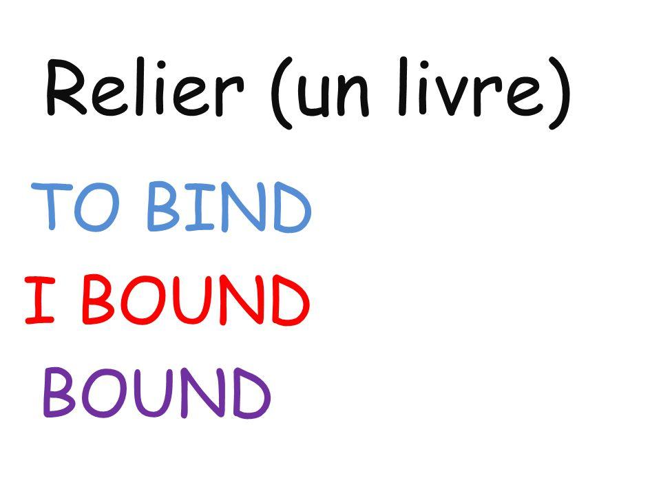 Relier (un livre) TO BIND I BOUND BOUND