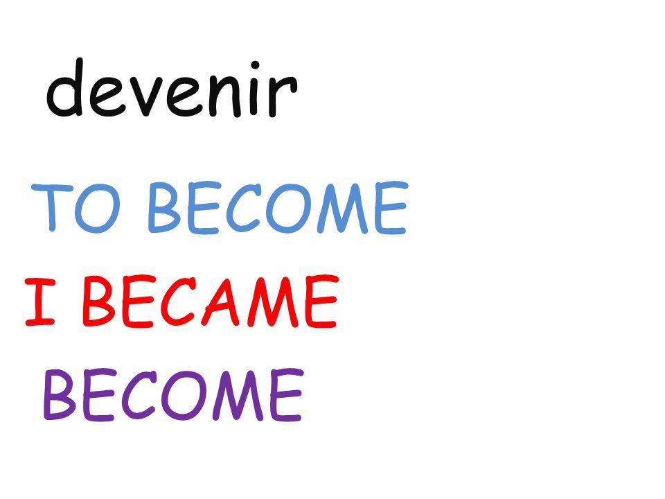 devenir TO BECOME I BECAME BECOME