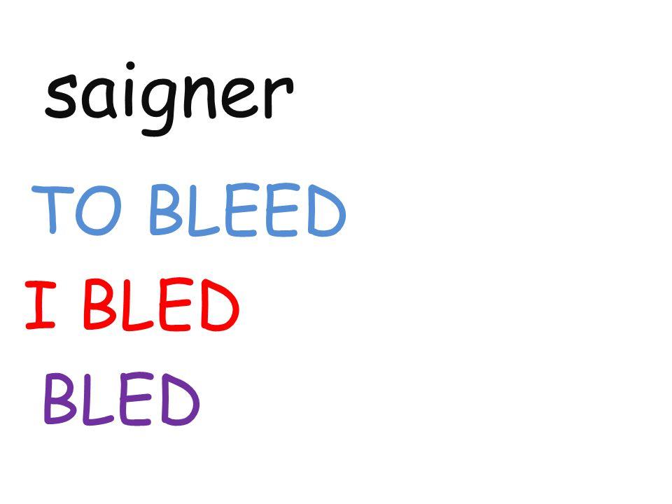 saigner TO BLEED I BLED BLED