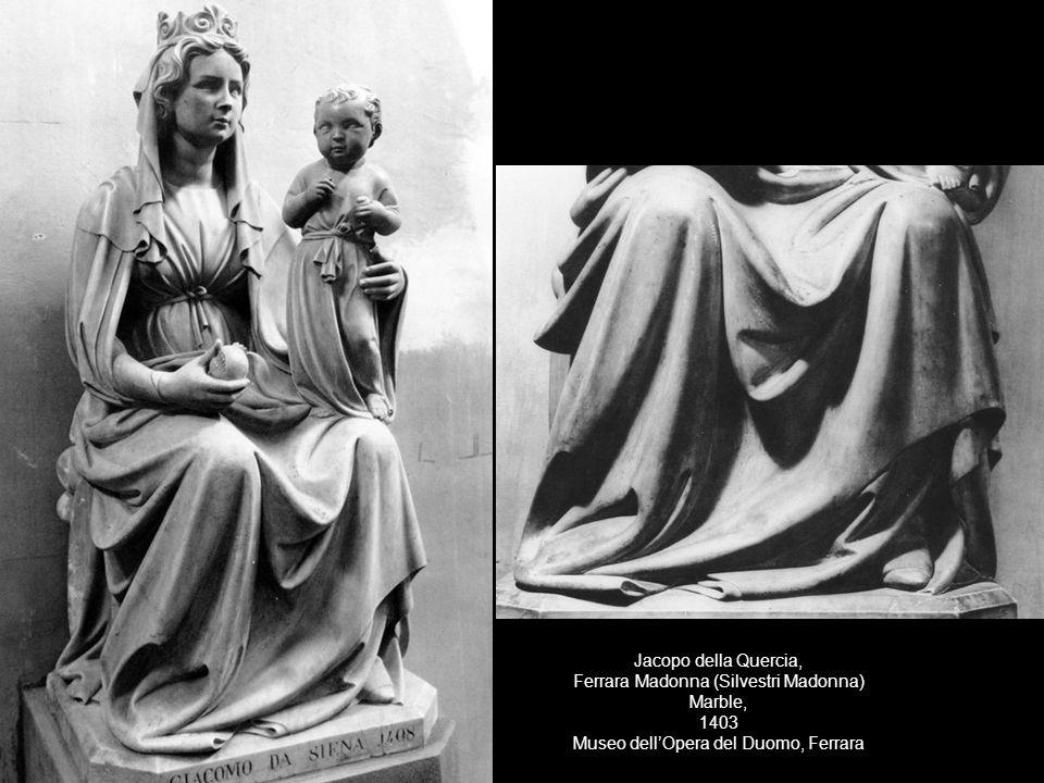 Jacopo della Quercia, Ferrara Madonna (Silvestri Madonna) Marble, 1403 Museo dellOpera del Duomo, Ferrara