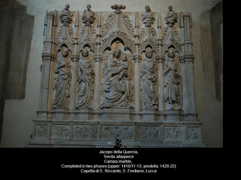 Jacopo della Quercia, Trenta altarpiece Carrara marble, Completed in two phases (upper: 1410/11-13; predella: 1420-22) Capella di S. Riccardo, S. Fred