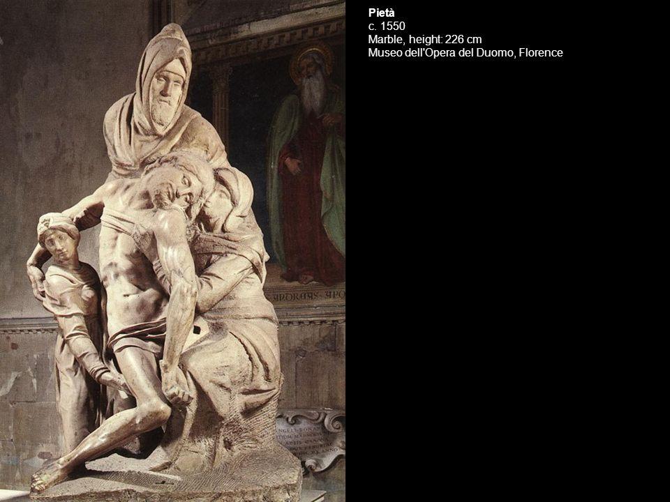 Pietà c. 1550 Marble, height: 226 cm Museo dell'Opera del Duomo, Florence