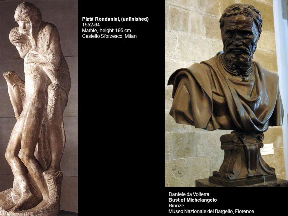 Daniele da Volterra Bust of Michelangelo Bronze Museo Nazionale del Bargello, Florence Pietà Rondanini, (unfinished) 1552-64 Marble, height: 195 cm Ca