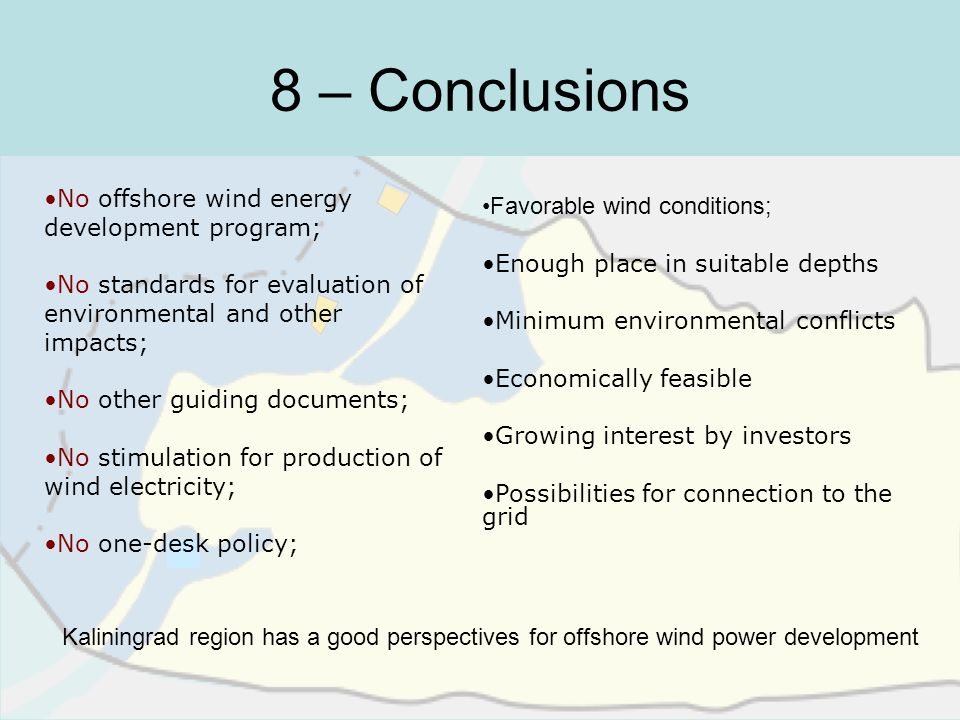 8 – Conclusions Kaliningrad region has a good perspectives for offshore wind power development No offshore wind energy development program; No standar