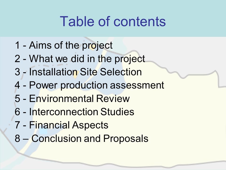 Table of contents 1 - Aims of the project 2 - What we did in the project 3 - Installation Site Selection 4 - Power production assessment 5 - Environme
