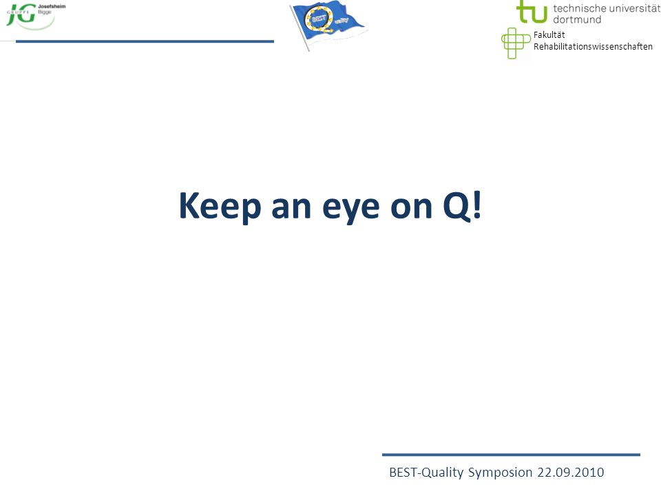 Fakultät Rehabilitationswissenschaften BEST-Quality Symposion 22.09.2010 Keep an eye on Q!