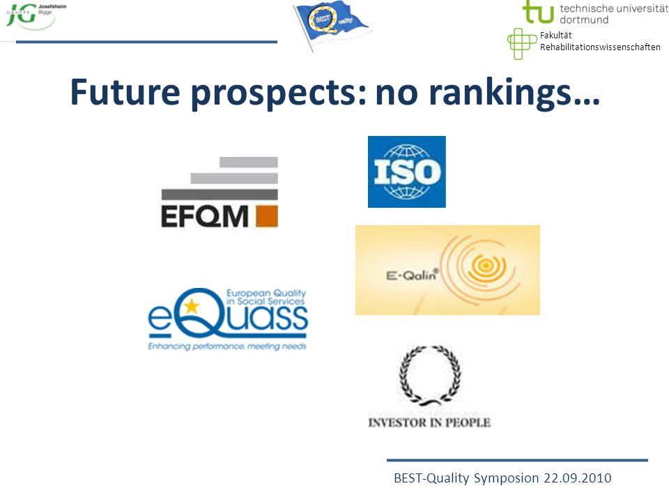 Fakultät Rehabilitationswissenschaften BEST-Quality Symposion 22.09.2010 Future prospects: no rankings…