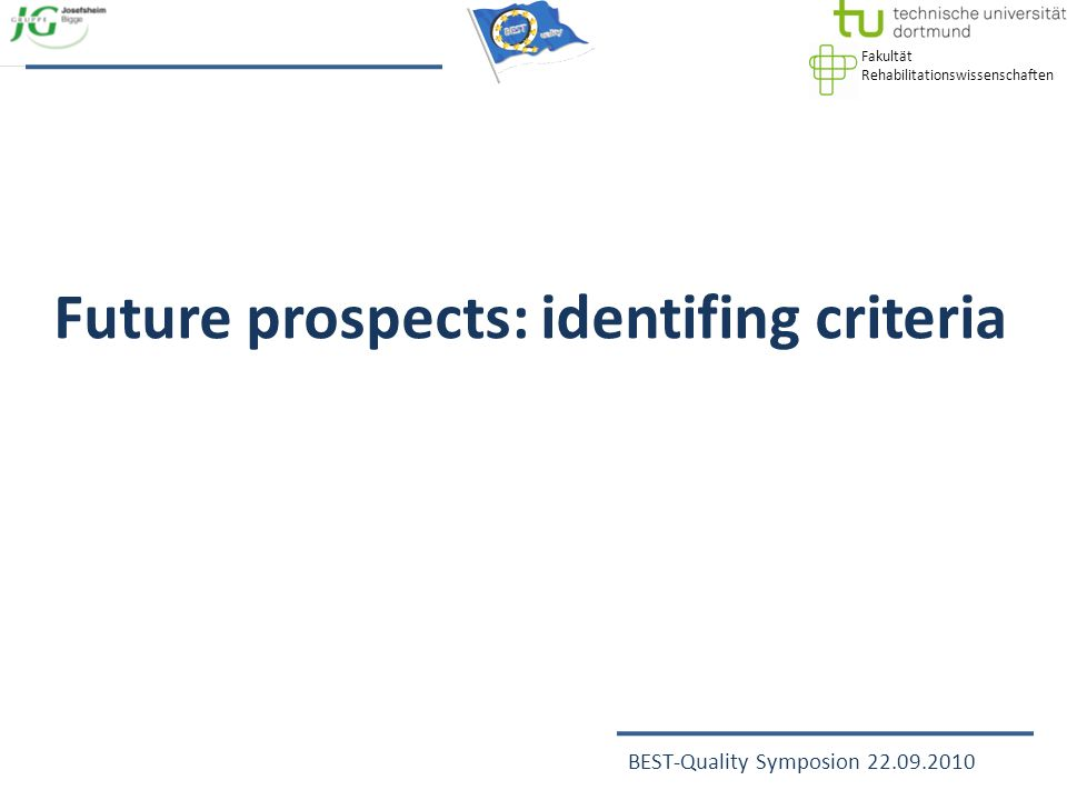 Fakultät Rehabilitationswissenschaften BEST-Quality Symposion 22.09.2010 Future prospects: identifing criteria