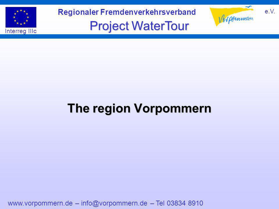 www.vorpommern.de – info@vorpommern.de – Tel 03834 8910 Regionaler Fremdenverkehrsverband e.V. Project WaterTour Interreg IIIc The region Vorpommern