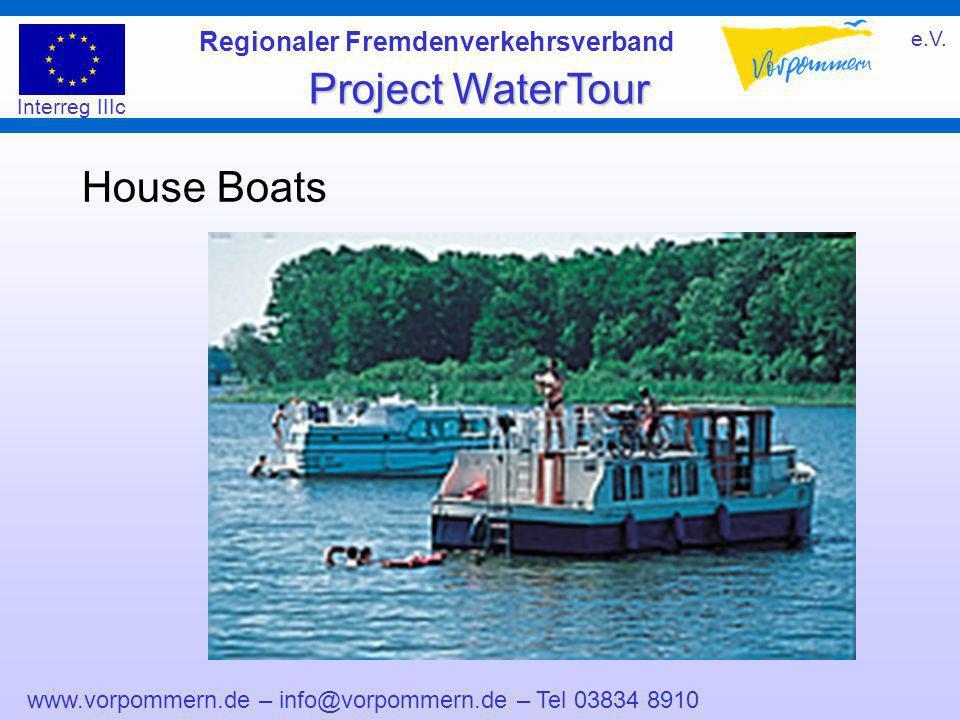 www.vorpommern.de – info@vorpommern.de – Tel 03834 8910 Regionaler Fremdenverkehrsverband e.V. Project WaterTour Interreg IIIc House Boats