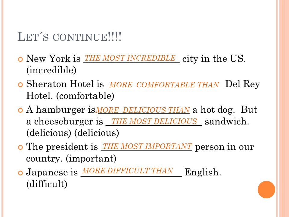 L ET ´ S CONTINUE !!!! New York is ____________________ city in the US. (incredible) Sheraton Hotel is ________________________ Del Rey Hotel. (comfor