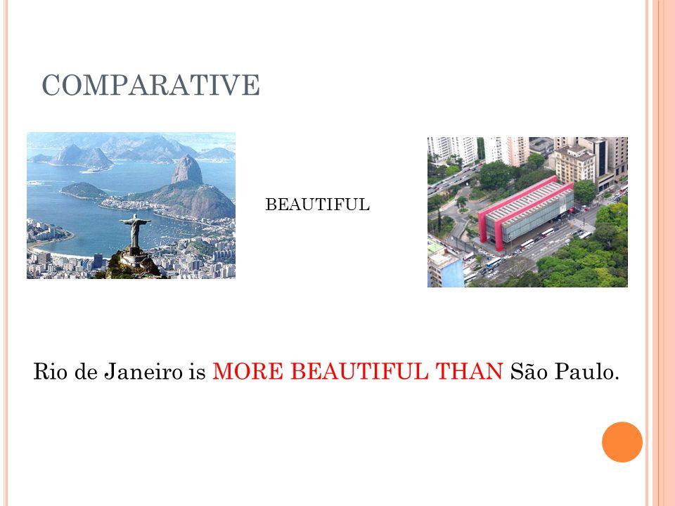 COMPARATIVE BEAUTIFUL Rio de Janeiro is MORE BEAUTIFUL THAN São Paulo.