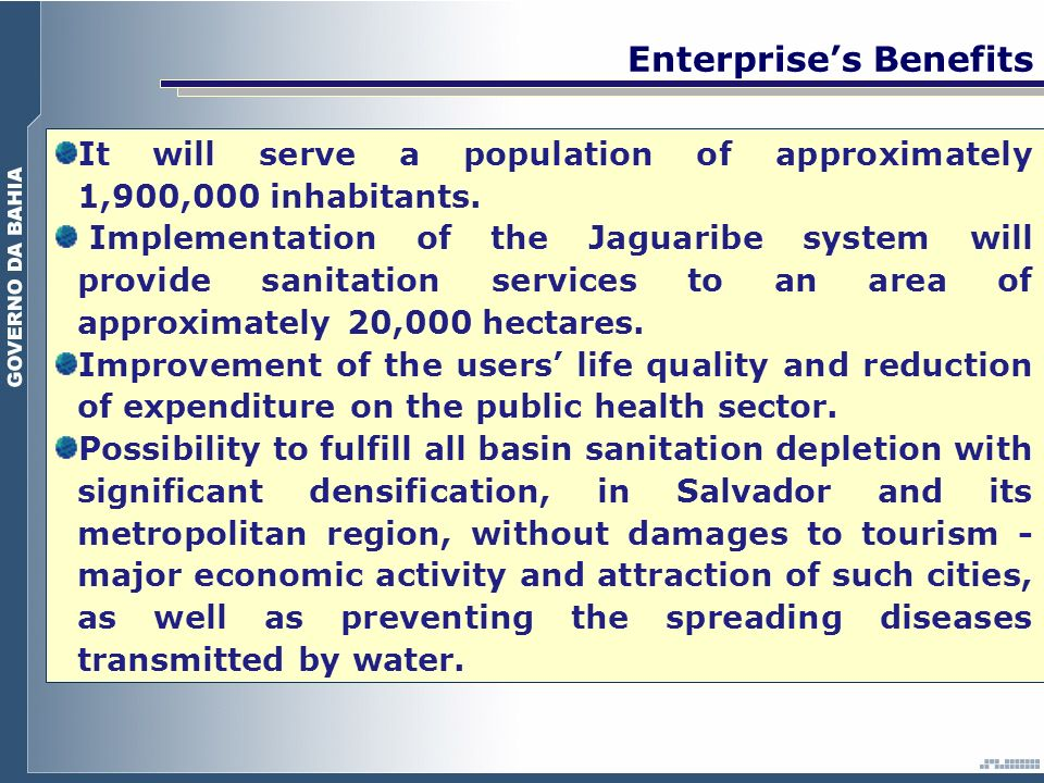 It will serve a population of approximately 1,900,000 inhabitants. Implementation of the Jaguaribe system will provide sanitation services to an area