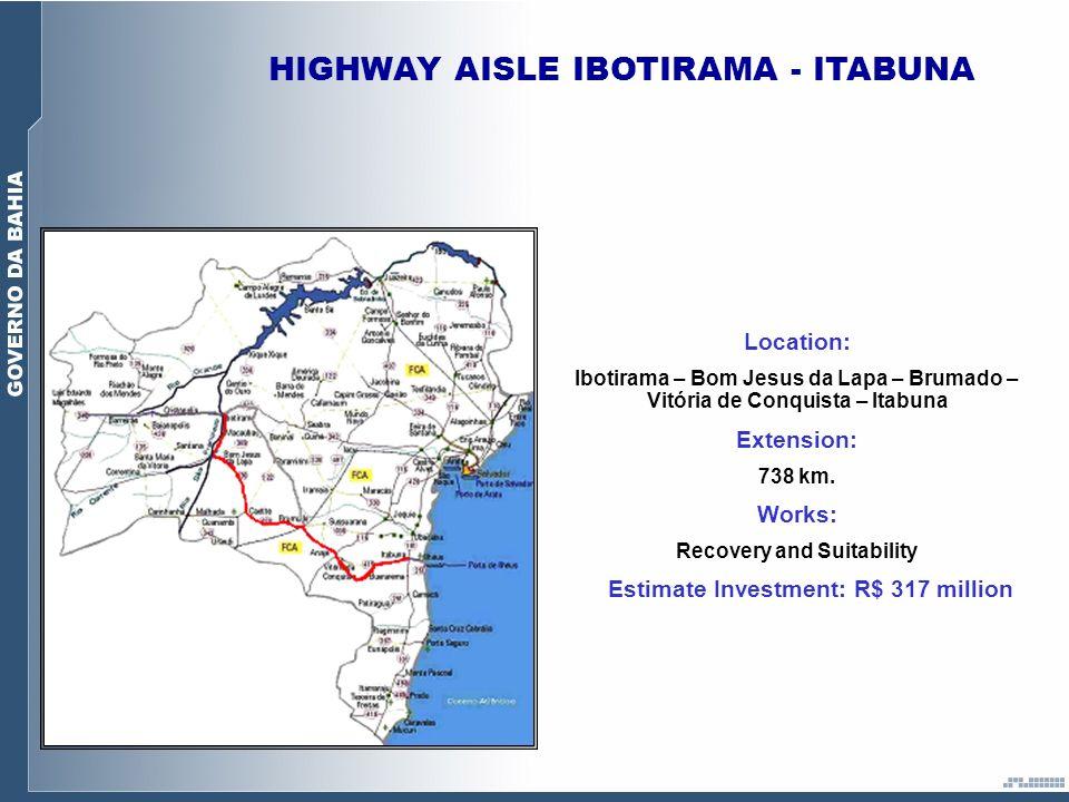 HIGHWAY AISLE IBOTIRAMA - ITABUNA Location: Ibotirama – Bom Jesus da Lapa – Brumado – Vitória de Conquista – Itabuna Extension: 738 km.